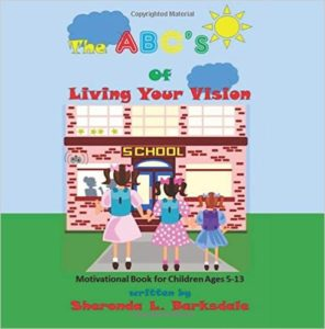 The ABC's of Living Your Vision: A Motivational Book for Children Ages 5-13 by Sheronda L. Barksdale